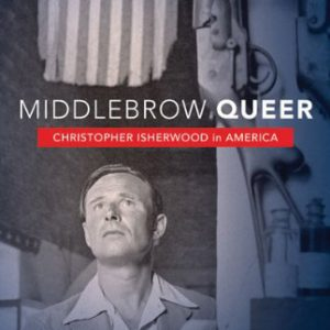 Middlebrow Queer: Christopher Isherwood in America