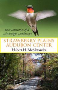 Strawberry Plains Audubon Center Four Centuries of a Mississippi Landscape