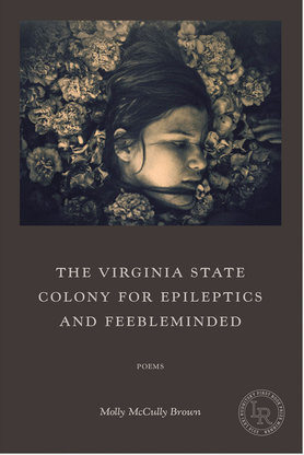 The Virginia State Colony for Epileptics and Feebleminded Poems by Molly Mccolly Brown Paperback, 77 pages