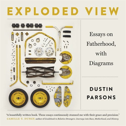 Exploded View: Essays on Fatherhood, with Diagrams