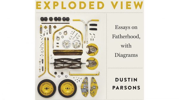 """Exploded View: Essays on Fatherhood, with Diagrams"""